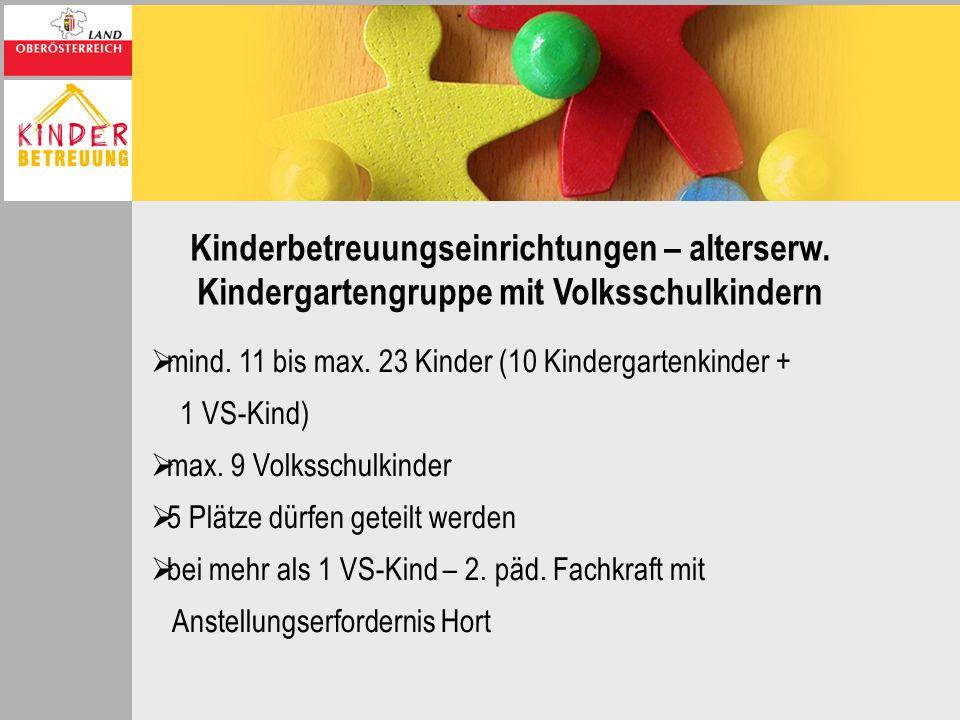Kinderbetreuungseinrichtungen – alterserw. Kindergartengruppe mit Volksschulkindern mind. 11 bis max. 23 Kinder (10 Kindergartenkinder + 1 VS-Kind) ma