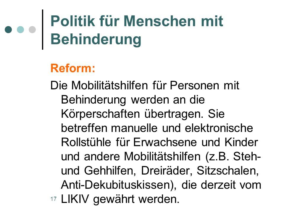 17 Politik für Menschen mit Behinderung Reform: Die Mobilitätshilfen für Personen mit Behinderung werden an die Körperschaften übertragen.