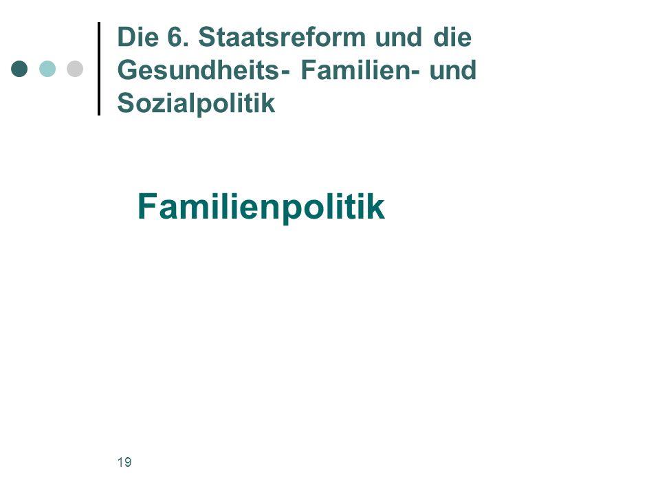 19 Die 6. Staatsreform und die Gesundheits- Familien- und Sozialpolitik Familienpolitik
