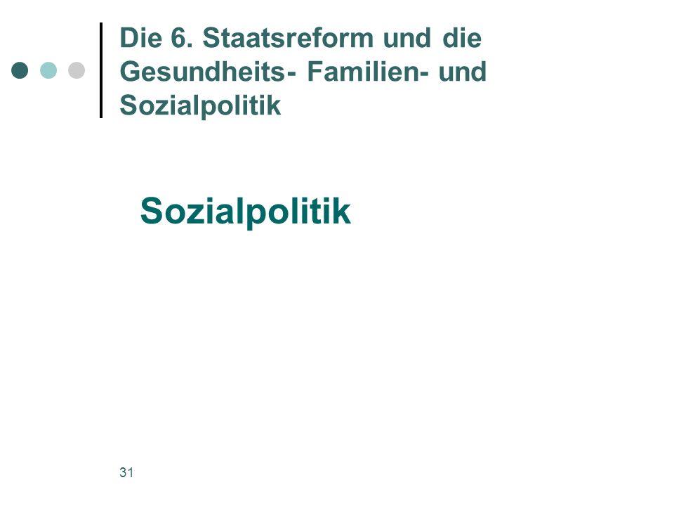 31 Die 6. Staatsreform und die Gesundheits- Familien- und Sozialpolitik Sozialpolitik