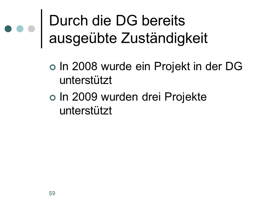 59 Durch die DG bereits ausgeübte Zuständigkeit In 2008 wurde ein Projekt in der DG unterstützt In 2009 wurden drei Projekte unterstützt