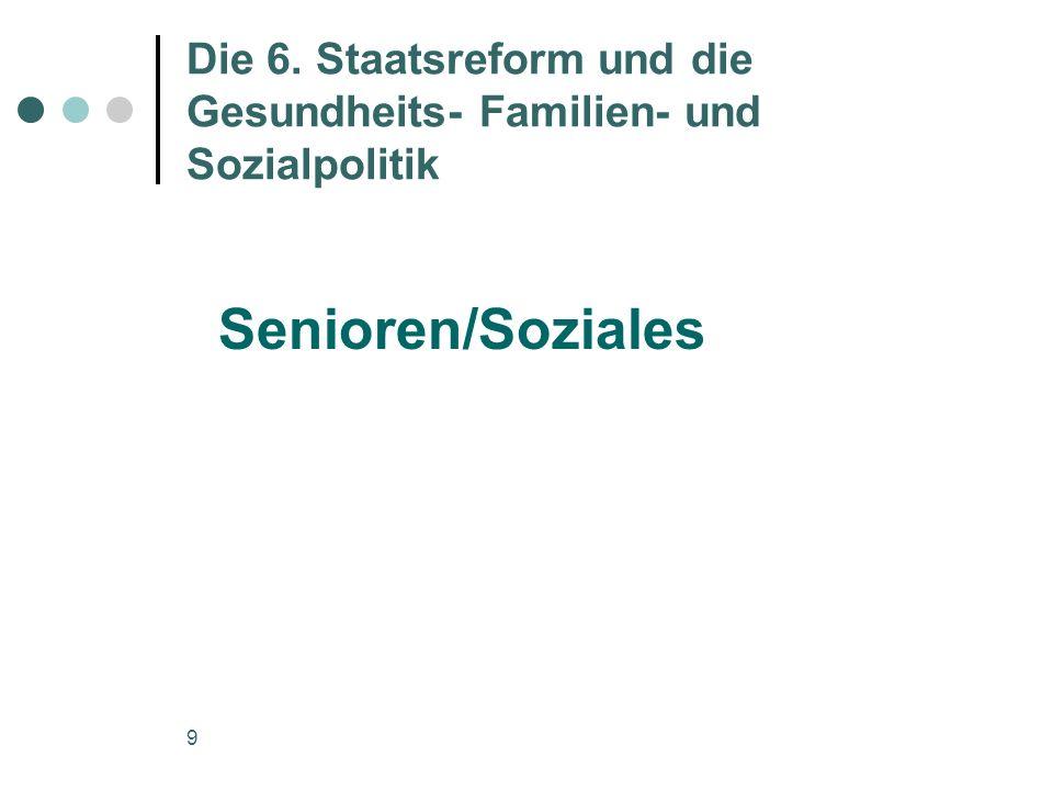 9 Die 6. Staatsreform und die Gesundheits- Familien- und Sozialpolitik Senioren/Soziales