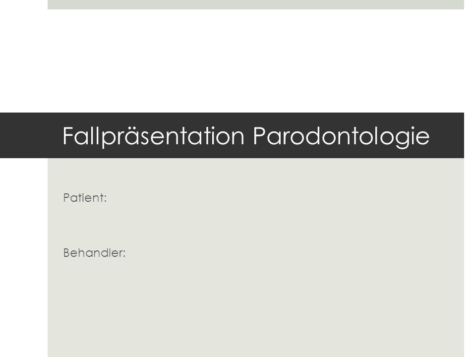 Fallpräsentation Parodontologie Patient: Behandler: