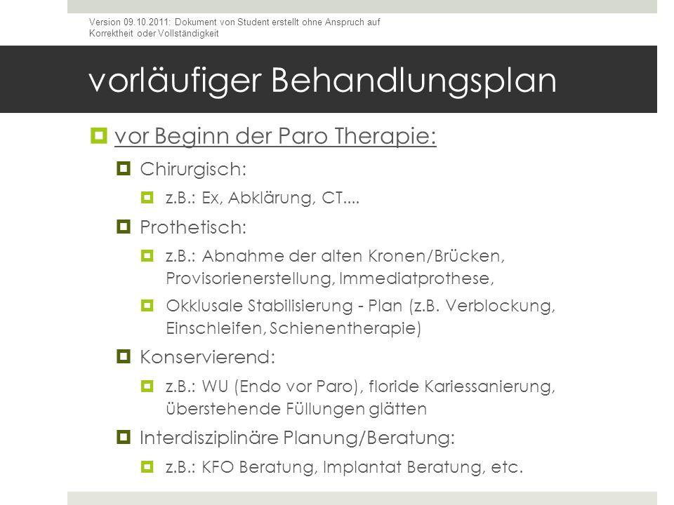 vorläufiger Behandlungsplan vor Beginn der Paro Therapie: Chirurgisch: z.B.: Ex, Abklärung, CT.... Prothetisch: z.B.: Abnahme der alten Kronen/Brücken