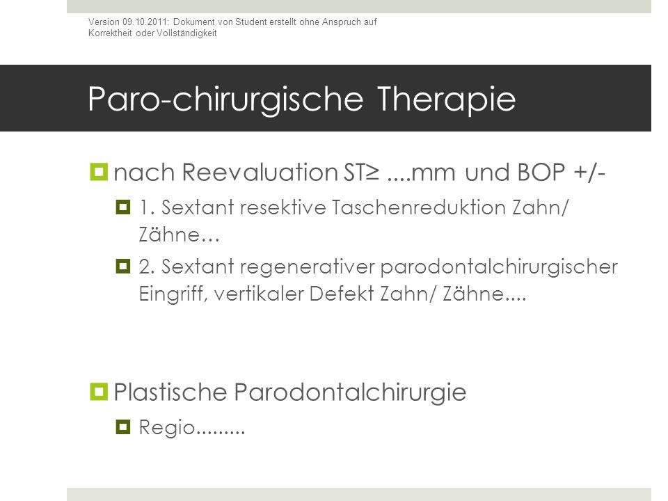 Paro-chirurgische Therapie nach Reevaluation ST....mm und BOP +/- 1. Sextant resektive Taschenreduktion Zahn/ Zähne… 2. Sextant regenerativer parodont