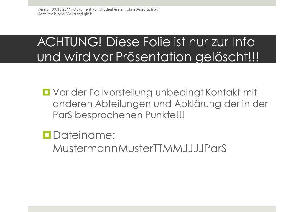 ACHTUNG! Diese Folie ist nur zur Info und wird vor Präsentation gelöscht!!! Version 09.10.2011: Dokument von Student erstellt ohne Anspruch auf Korrek