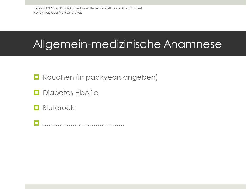 Allgemein-medizinische Anamnese Rauchen (in packyears angeben) Diabetes HbA1c Blutdruck........................................... Version 09.10.2011:
