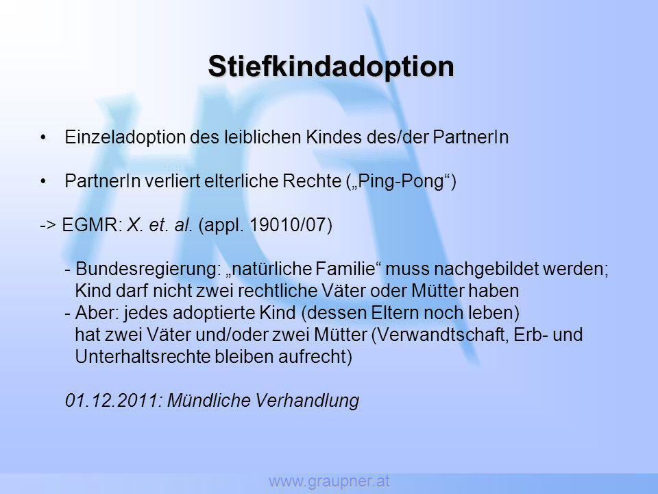 www.graupner.at Stiefkindadoption Einzeladoption des leiblichen Kindes des/der PartnerIn PartnerIn verliert elterliche Rechte (Ping-Pong) -> EGMR: X.
