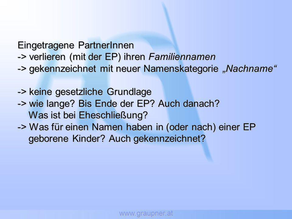 www.graupner.at Eingetragene PartnerInnen -> verlieren (mit der EP) ihren Familiennamen -> gekennzeichnet mit neuer Namenskategorie Nachname -> keine
