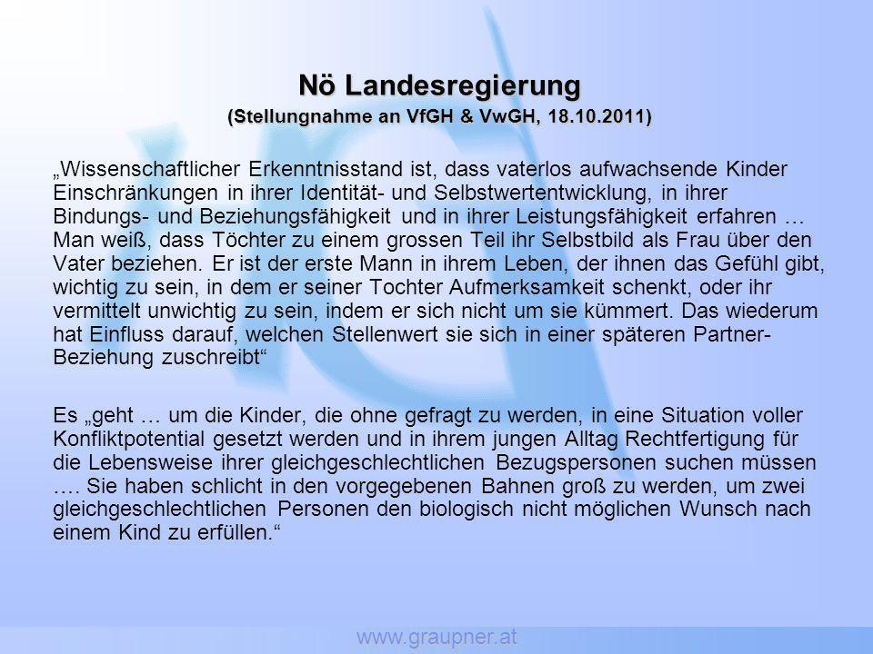 www.graupner.at Nö Landesregierung (Stellungnahme an VfGH & VwGH, 18.10.2011) Wissenschaftlicher Erkenntnisstand ist, dass vaterlos aufwachsende Kinde