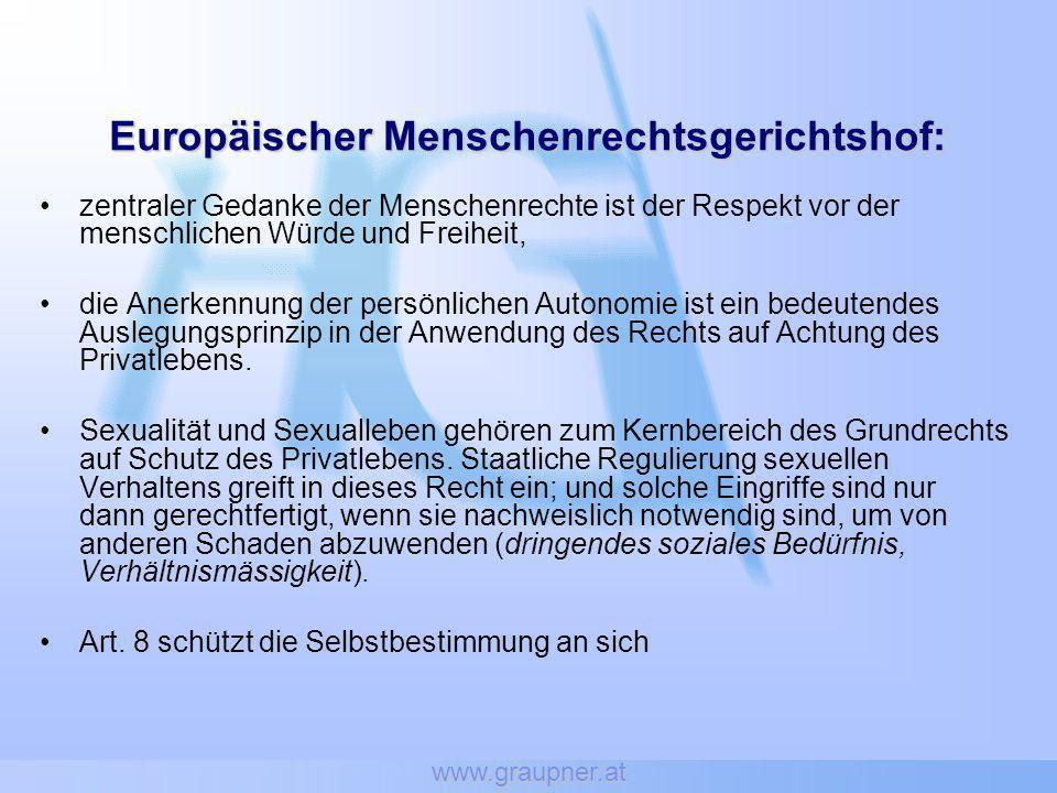 www.graupner.at Ansichten und Werthaltungen einer Mehrheit können Eingriffe in das Recht auf Privatleben (wie auch in andere Grundrechte) jedenfalls nicht rechtfertigen.