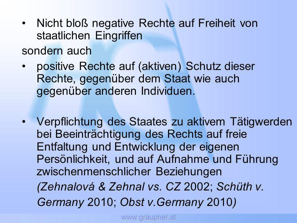 www.graupner.at Pflegekindschaft Stadt Wien wirbt aktiv um gleichgeschlechtliche Pflegeelternpaare LG für Zivilrechtssachen Wien (2008): - Gleichgeschlechtlichkeit eines Paares kein Hindernis für Pflegeelternschaft - (Religiös begründeten) Antrag der Eltern auf anderweitige Unterbringung des Kindes abgewiesen Niederösterreich akzeptiert keine gleichgeschlechtlichen Paare -> Bock & Huber: Anfechtung bei VfGH (G 1038/11) & VwGH (2011/11/173)