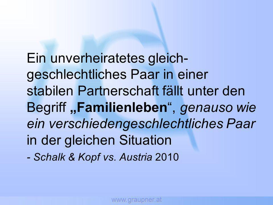 www.graupner.at Ein unverheiratetes gleich- geschlechtliches Paar in einer stabilen Partnerschaft fällt unter den Begriff Familienleben, genauso wie ein verschiedengeschlechtliches Paar in der gleichen Situation - Schalk & Kopf vs.