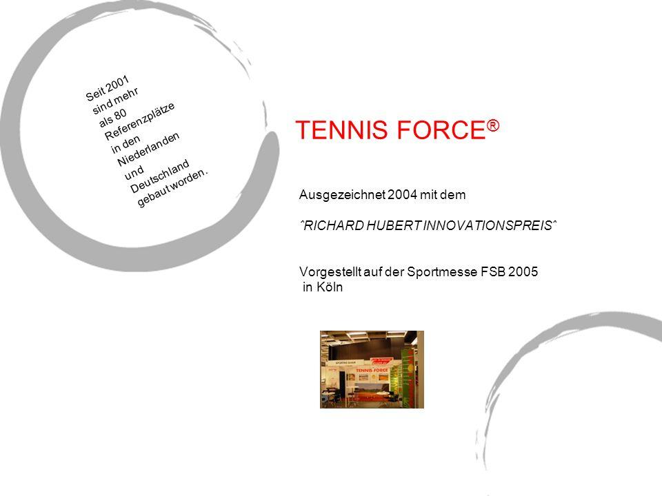 TENNIS FORCE ® Ausgezeichnet 2004 mit dem ˆRICHARD HUBERT INNOVATIONSPREISˆ Vorgestellt auf der Sportmesse FSB 2005 in Köln Seit 2001 sind mehr als 80