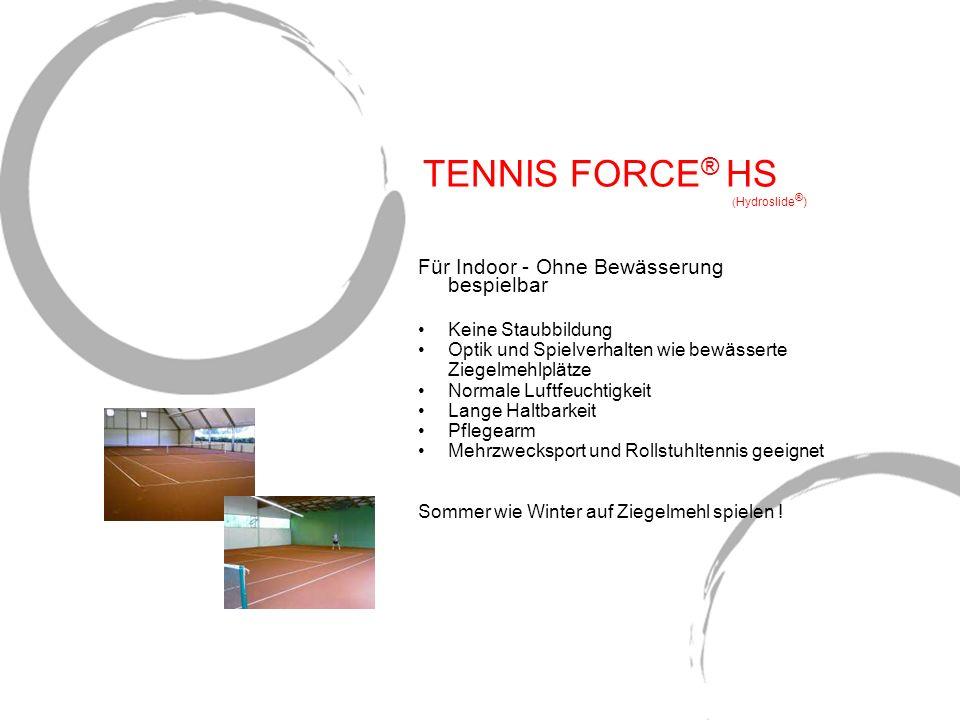 TENNIS FORCE ® HS ( Hydroslide ® ) Für Indoor - Ohne Bewässerung bespielbar Keine Staubbildung Optik und Spielverhalten wie bewässerte Ziegelmehlplätz