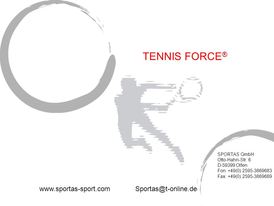 TENNIS FORCE ® SPORTAS GmbH Otto-Hahn-Str. 6 D-59399 Olfen Fon: +49(0) 2595-3869683 Fax: +49(0) 2595-3869689 www.sportas-sport.comSportas@t-online.de