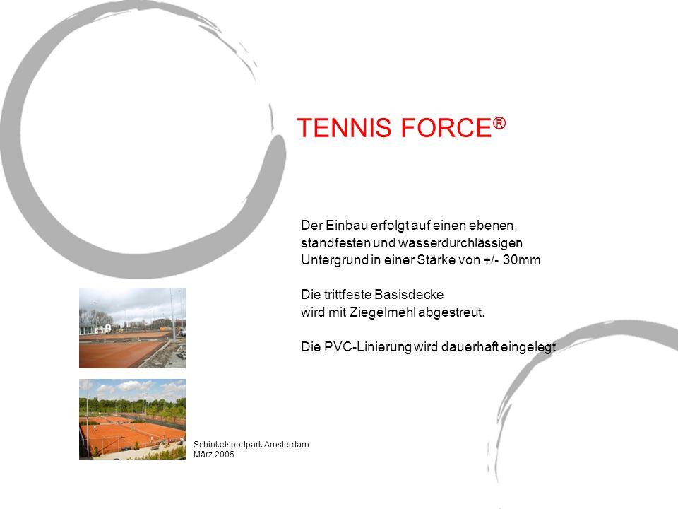 TENNIS FORCE ® Der Einbau erfolgt auf einen ebenen, standfesten und wasserdurchlässigen Untergrund in einer Stärke von +/- 30mm Die trittfeste Basisde