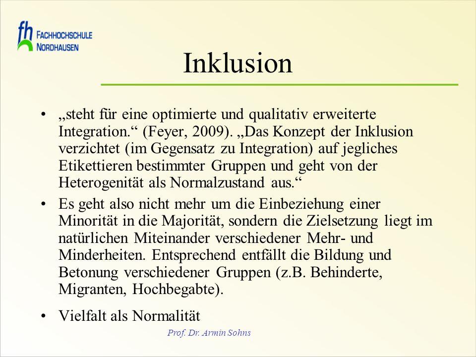 Prof. Dr. Armin Sohns Inklusion steht für eine optimierte und qualitativ erweiterte Integration. (Feyer, 2009). Das Konzept der Inklusion verzichtet (