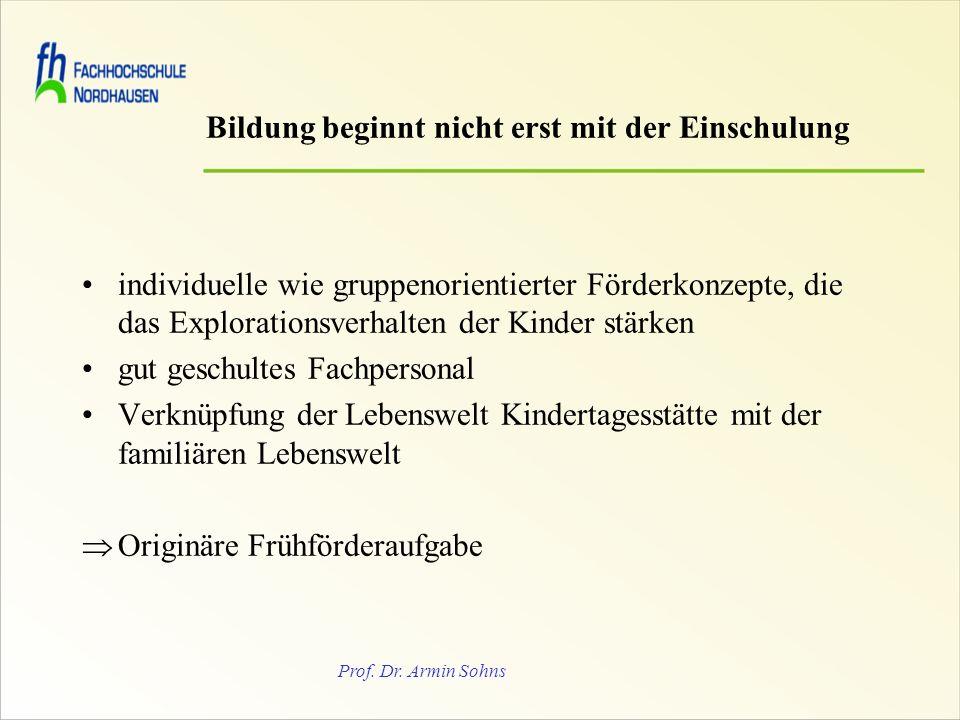 Prof. Dr. Armin Sohns Bildung beginnt nicht erst mit der Einschulung individuelle wie gruppenorientierter Förderkonzepte, die das Explorationsverhalte