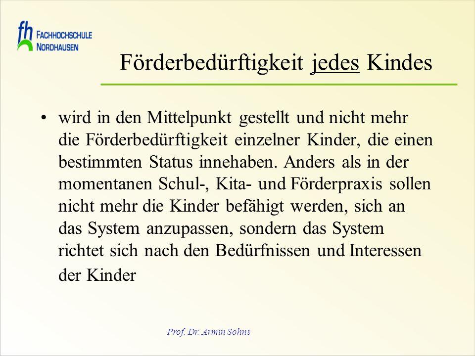 Prof. Dr. Armin Sohns Förderbedürftigkeit jedes Kindes wird in den Mittelpunkt gestellt und nicht mehr die Förderbedürftigkeit einzelner Kinder, die e