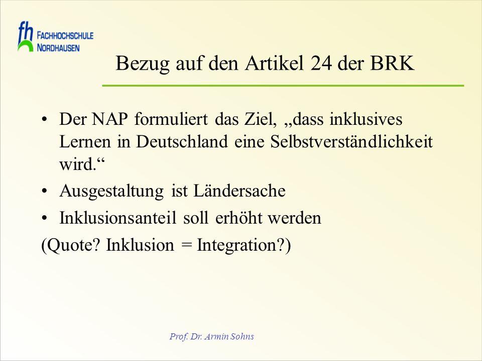 Prof. Dr. Armin Sohns Bezug auf den Artikel 24 der BRK Der NAP formuliert das Ziel, dass inklusives Lernen in Deutschland eine Selbstverständlichkeit