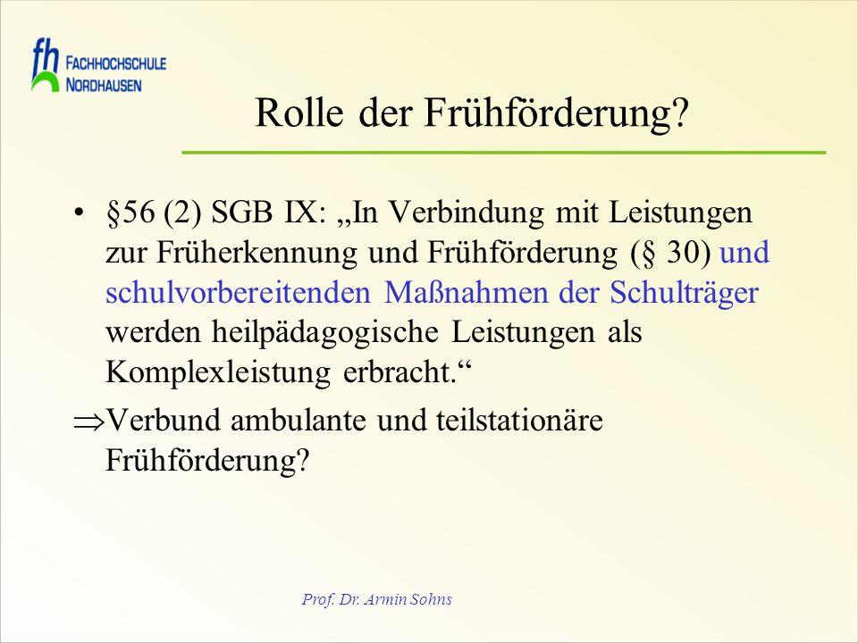 Prof. Dr. Armin Sohns Rolle der Frühförderung? §56 (2) SGB IX: In Verbindung mit Leistungen zur Früherkennung und Frühförderung (§ 30) und schulvorber