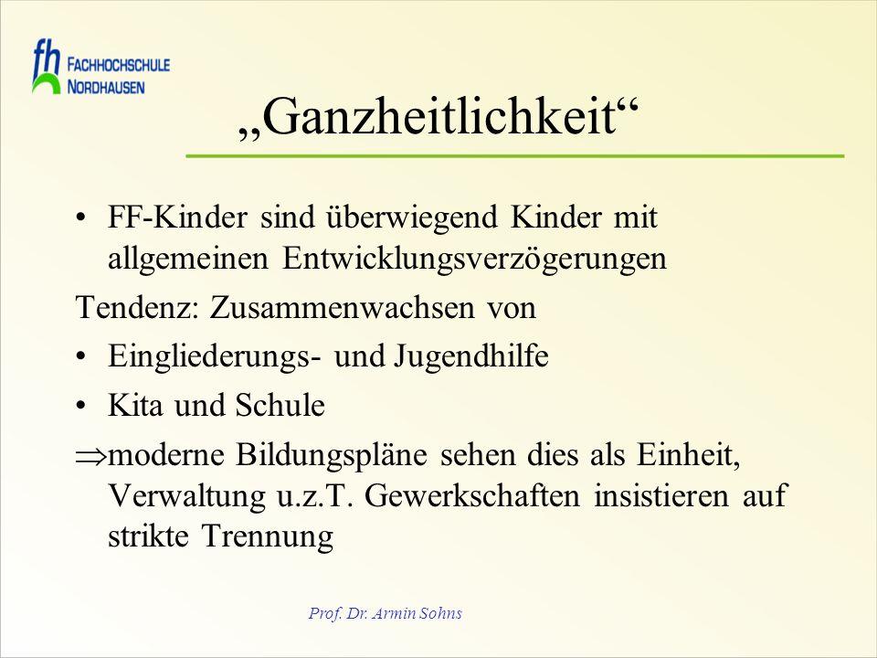 Prof. Dr. Armin Sohns Ganzheitlichkeit FF-Kinder sind überwiegend Kinder mit allgemeinen Entwicklungsverzögerungen Tendenz: Zusammenwachsen von Eingli