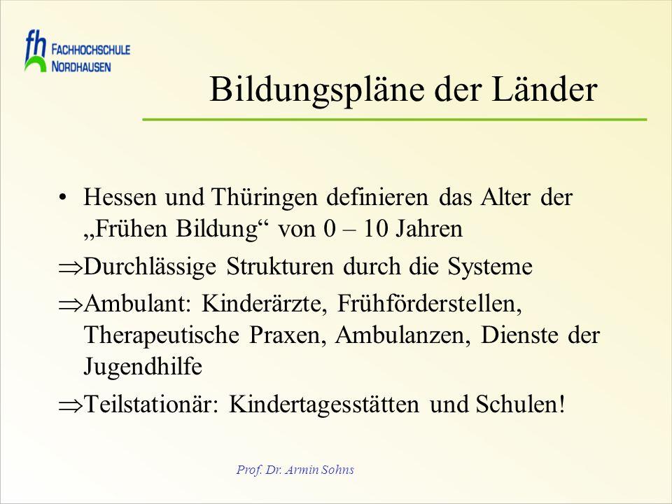 Prof. Dr. Armin Sohns Bildungspläne der Länder Hessen und Thüringen definieren das Alter der Frühen Bildung von 0 – 10 Jahren Durchlässige Strukturen