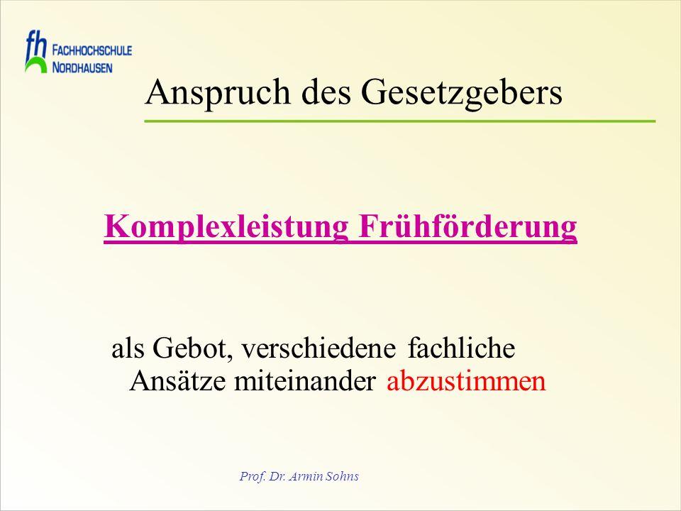 Prof. Dr. Armin Sohns Anspruch des Gesetzgebers Komplexleistung Frühförderung als Gebot, verschiedene fachliche Ansätze miteinander abzustimmen