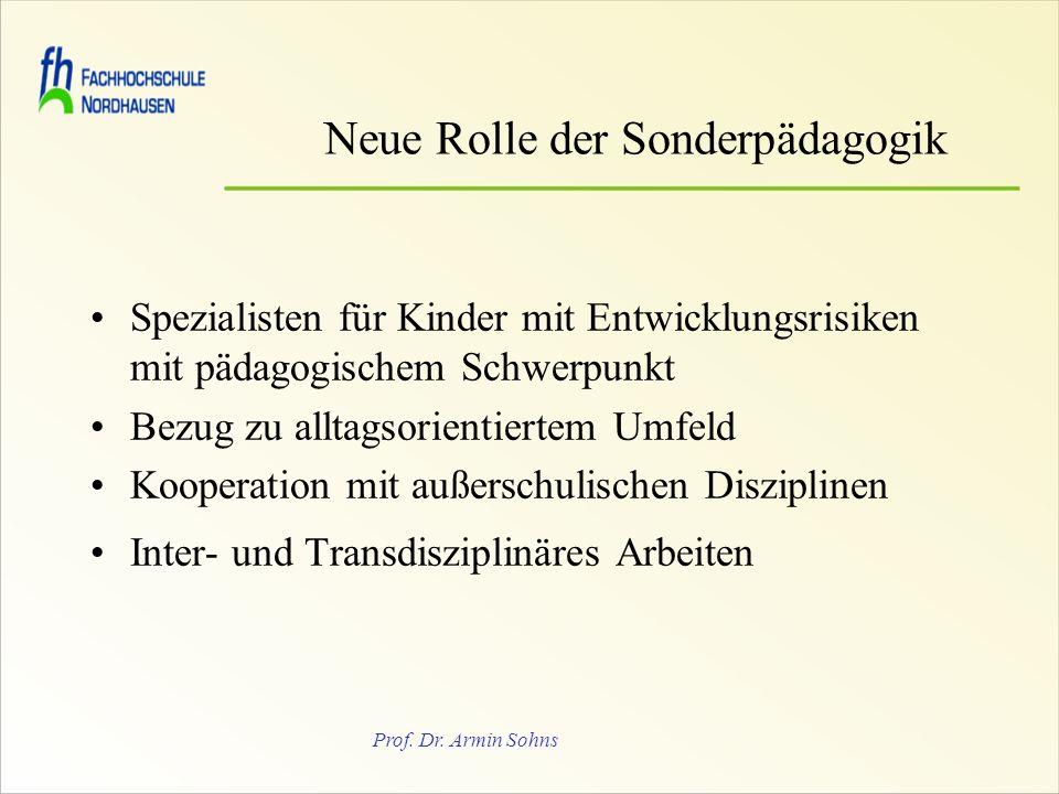 Prof. Dr. Armin Sohns Neue Rolle der Sonderpädagogik Spezialisten für Kinder mit Entwicklungsrisiken mit pädagogischem Schwerpunkt Bezug zu alltagsori