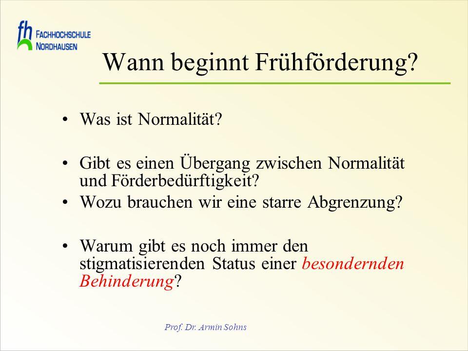 Prof. Dr. Armin Sohns Wann beginnt Frühförderung? Was ist Normalität? Gibt es einen Übergang zwischen Normalität und Förderbedürftigkeit? Wozu brauche