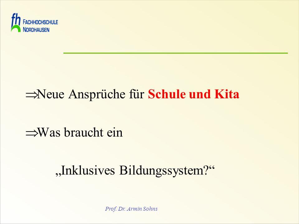 Prof. Dr. Armin Sohns Neue Ansprüche für Schule und Kita Was braucht ein Inklusives Bildungssystem?