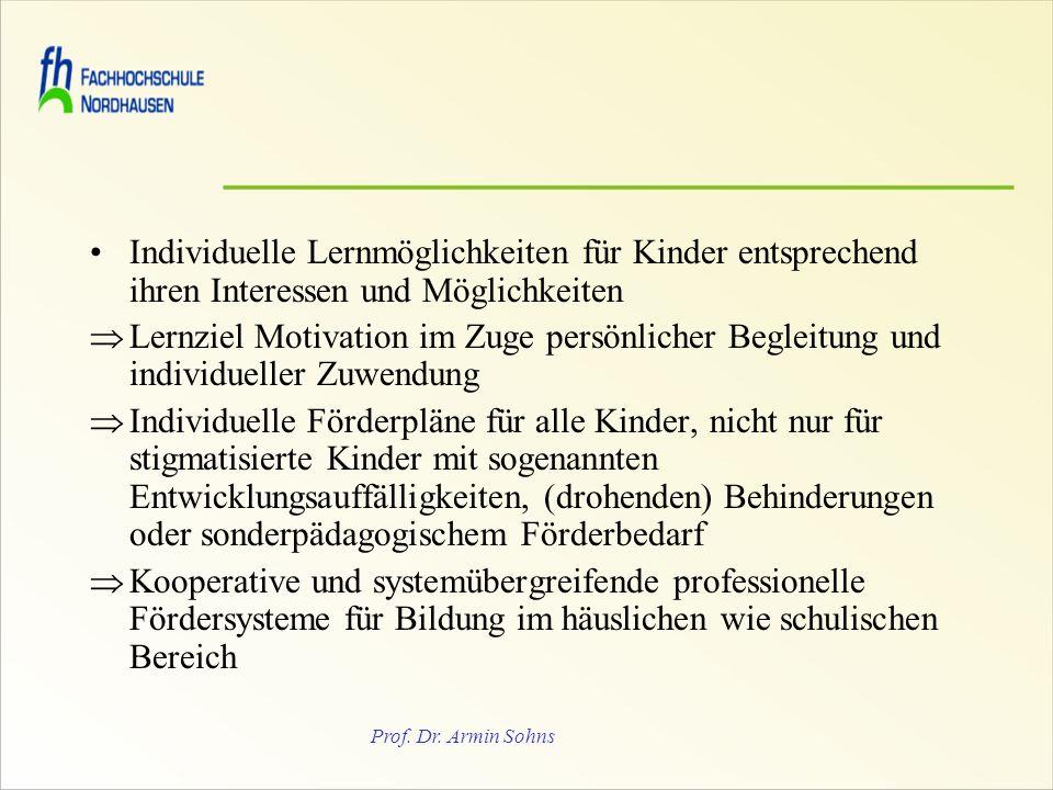 Prof. Dr. Armin Sohns Individuelle Lernmöglichkeiten für Kinder entsprechend ihren Interessen und Möglichkeiten Lernziel Motivation im Zuge persönlich