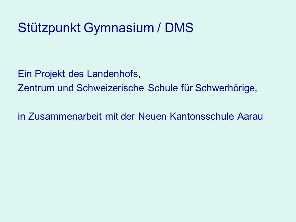 Stützpunkt Gymnasium / DMS Ein Projekt des Landenhofs, Zentrum und Schweizerische Schule für Schwerhörige, in Zusammenarbeit mit der Neuen Kantonsschule Aarau