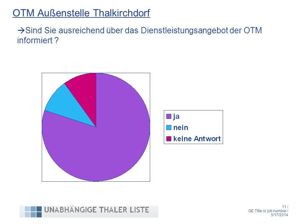 11 / GE Title or job number / 5/17/2014 OTM Außenstelle Thalkirchdorf Sind Sie ausreichend über das Dienstleistungsangebot der OTM informiert