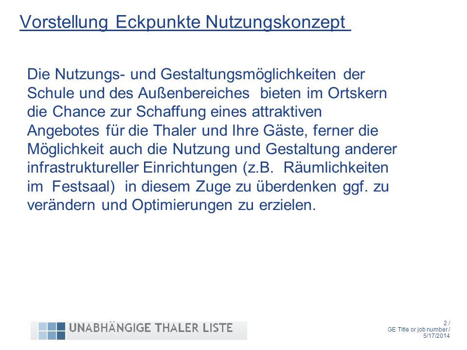 3 / GE Title or job number / 5/17/2014 Vorstellung Eckpunkte Nutzungskonzept Erste Grundlagen für ein Konzept wurden gemeinsam festgelegt, welches sowohl Vereins- und öffentliche Belange adressieren kann und soll.
