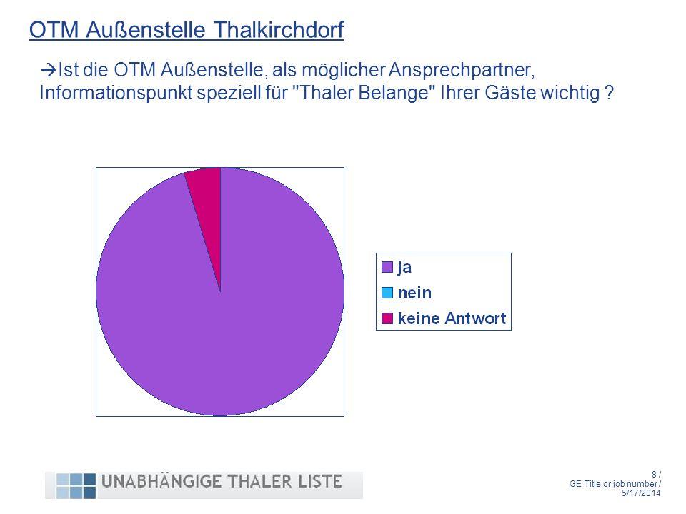 8 / GE Title or job number / 5/17/2014 OTM Außenstelle Thalkirchdorf Ist die OTM Außenstelle, als möglicher Ansprechpartner, Informationspunkt speziell für Thaler Belange Ihrer Gäste wichtig