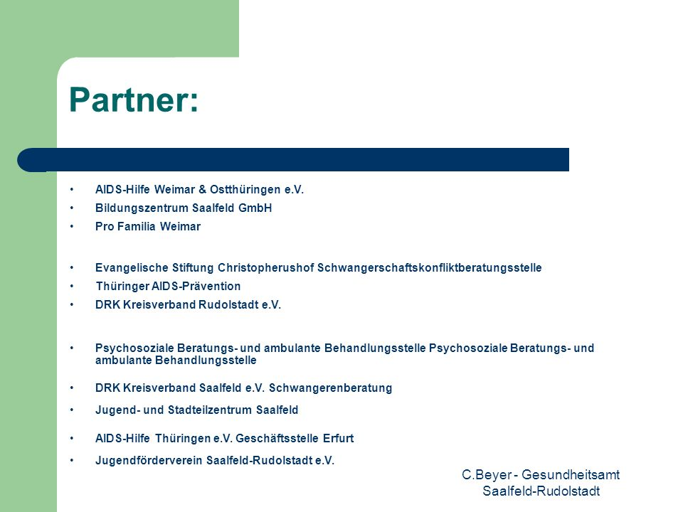 C.Beyer - Gesundheitsamt Saalfeld-Rudolstadt Partner: AIDS-Hilfe Weimar & Ostthüringen e.V. Bildungszentrum Saalfeld GmbH Pro Familia Weimar Evangelis