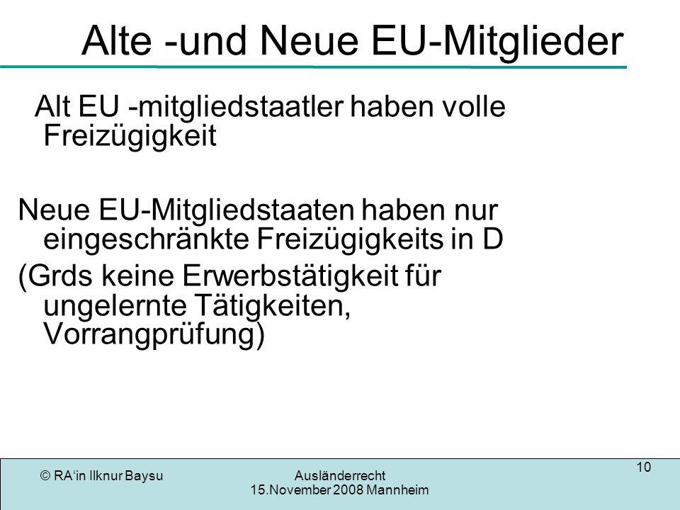 © RAin Ilknur BaysuAusländerrecht 15.November 2008 Mannheim 10 Alte -und Neue EU-Mitglieder Alt EU -mitgliedstaatler haben volle Freizügigkeit Neue EU