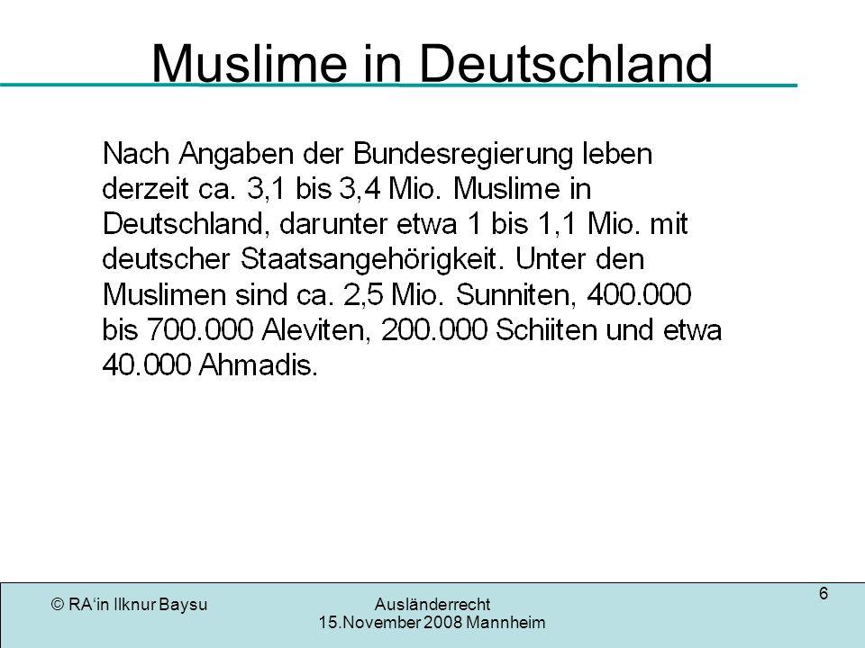 © RAin Ilknur BaysuAusländerrecht 15.November 2008 Mannheim 6 Muslime in Deutschland