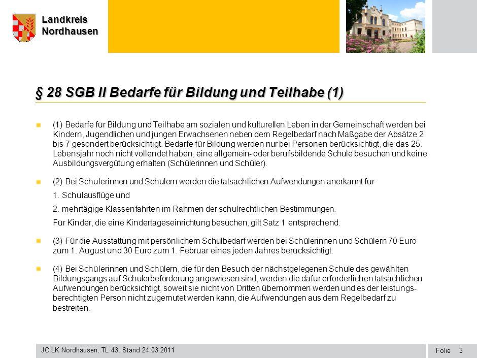 Seite Landkreis Nordhausen Folie JC LK Nordhausen, TL 43, Stand 24.03.2011 LandkreisNordhausen § 28 SGB II Bedarfe für Bildung und Teilhabe (1) (1) Be
