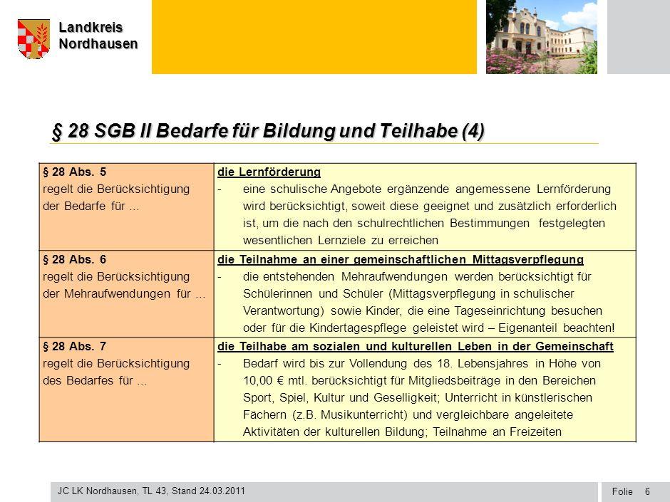 Seite Landkreis Nordhausen Folie JC LK Nordhausen, TL 43, Stand 24.03.2011 LandkreisNordhausen § 28 SGB II Bedarfe für Bildung und Teilhabe (4) § 28 A