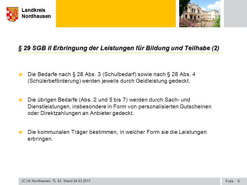 Seite Landkreis Nordhausen Folie JC LK Nordhausen, TL 43, Stand 24.03.2011 LandkreisNordhausen § 29 SGB II Erbringung der Leistungen für Bildung und T