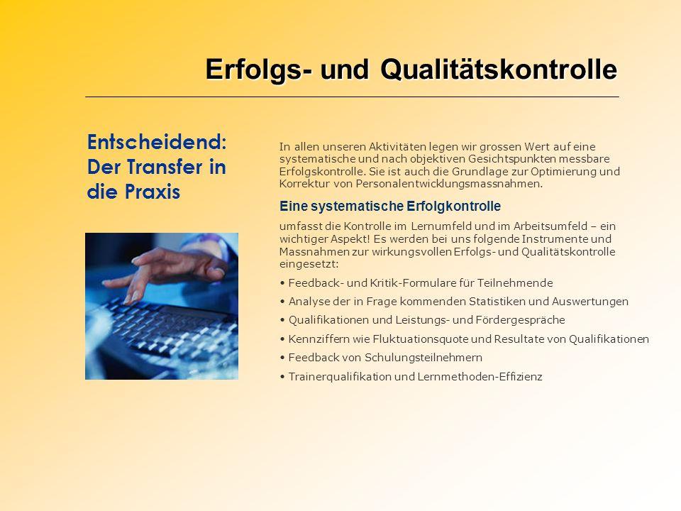 Erfolgs- und Qualitätskontrolle Entscheidend: Der Transfer in die Praxis In allen unseren Aktivitäten legen wir grossen Wert auf eine systematische un