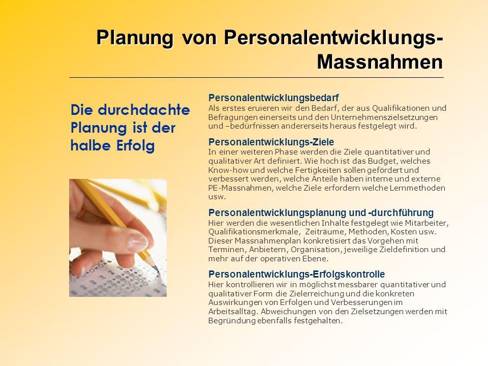 Planung von Personalentwicklungs- Massnahmen Personalentwicklungsbedarf Als erstes eruieren wir den Bedarf, der aus Qualifikationen und Befragungen ei