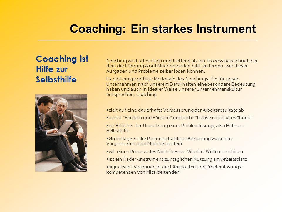 Coaching: Ein starkes Instrument Coaching ist Hilfe zur Selbsthilfe Coaching wird oft einfach und treffend als ein Prozess bezeichnet, bei dem die Füh
