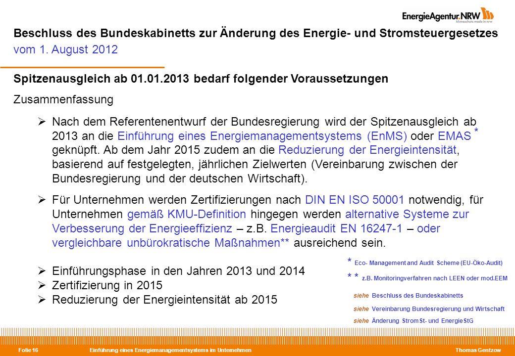 Einführung eines Energiemanagementsystems im Unternehmen Thomas Gentzow Folie 16 Beschluss des Bundeskabinetts zur Änderung des Energie- und Stromsteu