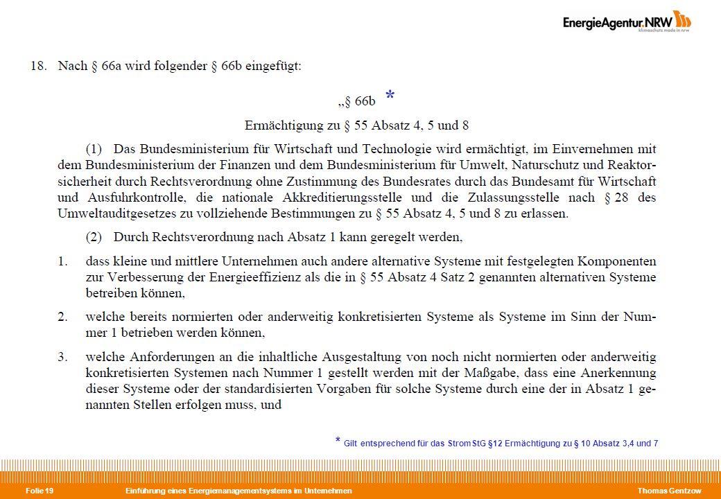 Einführung eines Energiemanagementsystems im Unternehmen Thomas Gentzow Folie 19 * Gilt entsprechend für das StromStG §12 Ermächtigung zu § 10 Absatz