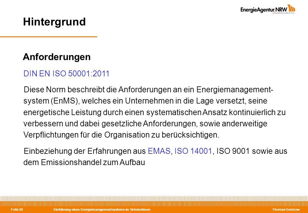 Einführung eines Energiemanagementsystems im Unternehmen Thomas Gentzow Folie 29 Anforderungen DIN EN ISO 50001:2011 Diese Norm beschreibt die Anforde