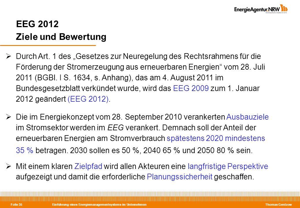 Einführung eines Energiemanagementsystems im Unternehmen Thomas Gentzow Folie 35 EEG 2012 Ziele und Bewertung Durch Art. 1 des Gesetzes zur Neuregelun